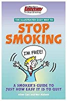 The Illustrated Easy Way to Stop Smoking: A Smoker's Guide to Just How Easy It Is to Quit