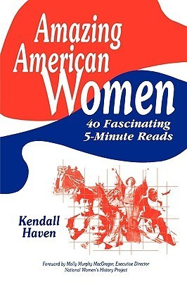 Amazing American Women: 40 Fascinating 5-Minute Reads  by  Kendall Haven