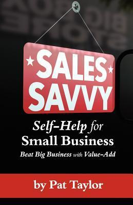 Sales Savvy: Self-Help for Small Business  by  Pat Taylor