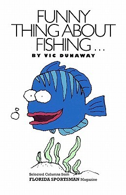 Funny Thing about Fishing  by  Vic Dunaway