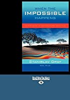 When The Impossible Happens (Easy Read Large Edition): Adventures In Non Ordinary Realities
