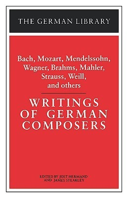 Writings of German Composers: Bach, Mozart, Mendelssohn, Wagner, Brahms, Mahler, Strauss, Weill, and Jost Hermand