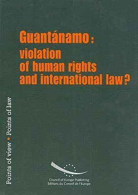 Guantanamo: Violation of Human Rights and International Law?  by  Council of Europe