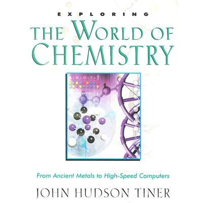 Exploring the World of Chemistry: From Ancient Metals to High-Speed Computers - John Hudson Tiner