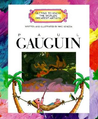 Paul Gauguin (Getting to Know the Worlds Greatest Artists) Mike Venezia