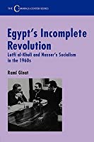 Egypt's Incomplete Revolution: Lufti Al-Khuli and Nasser's Socialism in the 1960's