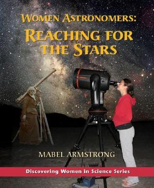 Women Astronomers: Reaching for the Stars  by  Mabel Armstrong
