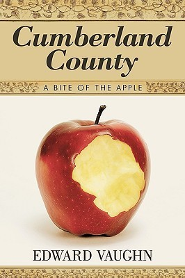 Cumberland County: A Bite of the Apple  by  Edward Vaughn