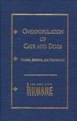 Overpopulation of Cats and Dogs: Causes, Effects and Preventions New York State Humane Association