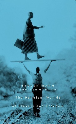 The Political Worlds of Slavery and Freedom Steven Hahn
