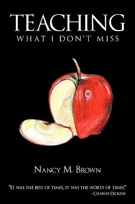 Teaching: What I Dont Miss Nancy M. Brown