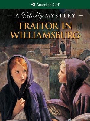 Traitor in Williamsburg: A Felicity Mystery Elizabeth McDavid Jones