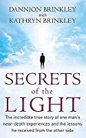 Secrets of the Light: The Incredible True Story of One Man's Near-Death Experiences and the Lessons He Received from the Other Side. Dannion Brinkley with Kathryn Brinkley