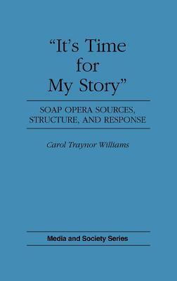 Its Time for My Story: Soap Opera Sources, Structure, and Response  by  Carol Traynor Williams
