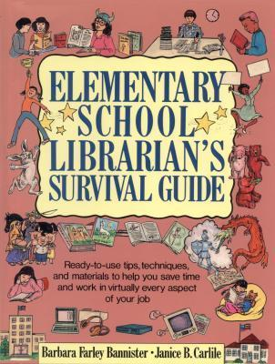 Elementary School Librarians Survival Guide: Ready-To-Use Tips, Techniques, and Materials to Help You Save Time and Work in Virtually Every Aspec  by  Barbara Farley Bannister