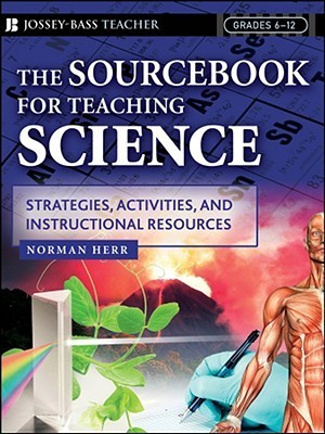 The Sourcebook for Teaching Science, Grades 6-12: Strategies, Activities, and Instructional Resources  by  Norman Herr