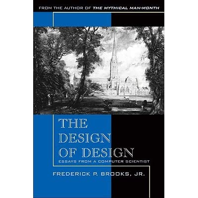 The Design of Design: Essays from a Computer Scientist - Frederick P. Brooks Jr.