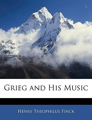 Grieg and His Music  by  Henry Theophilus Finck