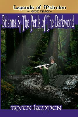 Brianna & the Perils of the Darkwood (Legends of Midralon, #3)  by  Irven Keppen