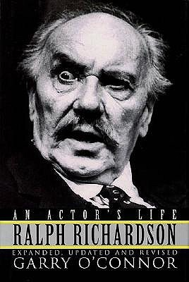 Ralph Richardson: An Actors Life  by  Garry OConnor