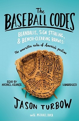 The Baseball Codes: Beanballs, Sign Stealing, & Bench-Clearing Brawls: The Unwritten Rules of Americas Pastime  by  Jason Turbow
