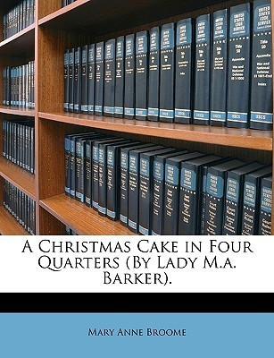 A Christmas Cake in Four Quarters (by Lady M.A. Barker).  by  Mary Anne Broome