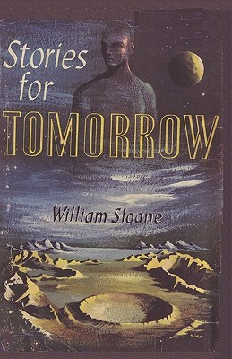 Stories for Tomorrow an Anthology of Modern Science Fiction  by  William Milligan Sloane