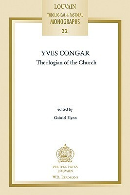 Yves Congar: Theologian Of The Church Gabriel Flynn
