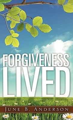 Forgiveness Lived June B. Anderson
