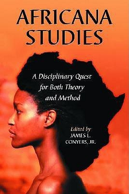 Africana Studies: A Disciplinary Quest for Both Theory and Method  by  James L. Conyers Jr.