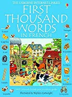 The Usborne Internet Linked First Thousand Words In French: With Internet Linked Pronunciation Guide
