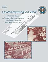Eavesdropping on Hell: Historical Guide to Western Communications Intelligence and the Holocaust, 1939-1945 (Second Edition)