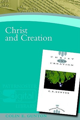 Christ And Creation (Paternoster Digital Library)  by  Colin E. Gunton