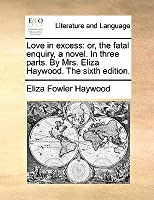 Love in Excess: Or, the Fatal Enquiry