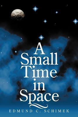 A Small Time in Space  by  Edmund C. Schimek
