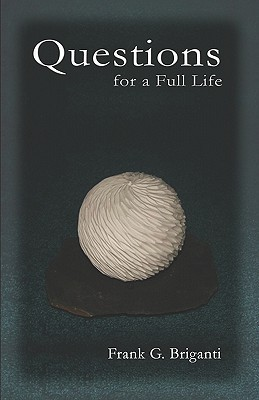Questions for a Full Life  by  Frank G. Briganti