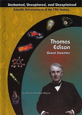 Thomas Edison: Great Inventor (Uncharted, Unexplored, and Unexplained)  by  Rebecca Thatcher Murcia