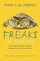 Freaks of Nature: And What They Tell Us about Development and Evolution