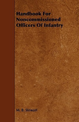 Handbook for Noncommissioned Officers of Infantry  by  M.B. Stewart