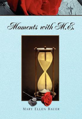 Moments with M.E. Mary Ellen Bauer