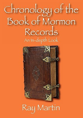 Chronology of the Book of Mormon Records: An In-Depth Look Ray Martin