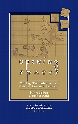 Opening Spaces: Writing Technologies And Critical Research Practices Patricia Sullivan