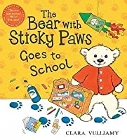The Bear with Sticky Paws Goes to School. Clara Vulliamy