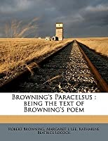 Browning's Paracelsus: Being the Text of Browning's Poem