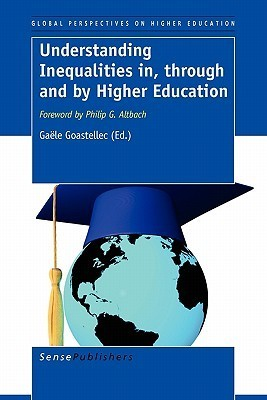 Understanding Inequalities In, Through and Higher Education by Ga le Goastellec