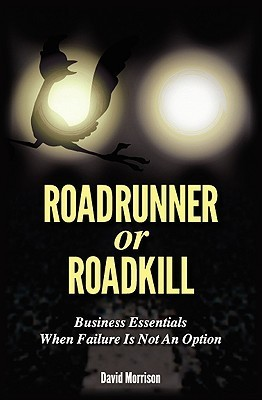 Roadrunner or Roadkill: Business Essentials  by  MR David John Morrison