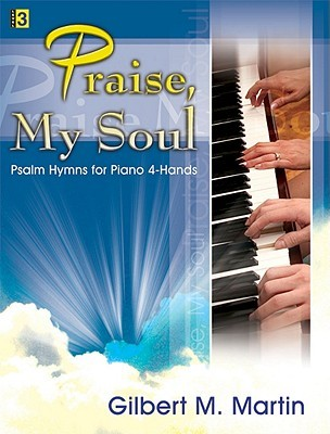Praise, My Soul: Psalm Hymns for Piano 4-Hands  by  Gilbert M. Martin