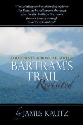 Footprints Across the South: Bartrams Trail Revisited  by  Jim Kautz