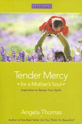Tender Mercy for a Mothers Soul: Inspiration to Renew Your Spirit  by  Angela Thomas