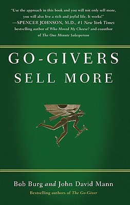 The Go-Giver: A Surprising Way of Getting More Than You Expect Bob Burg